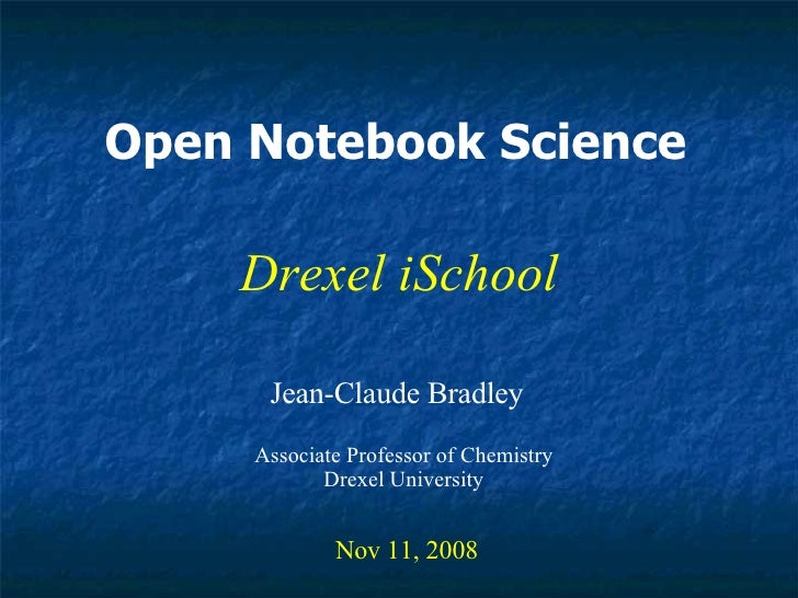 Open Notebook Science Jean-Claude Bradley Nov 11, 2008 Drexel iSchool Associate Professor of Chemistry Drexel University