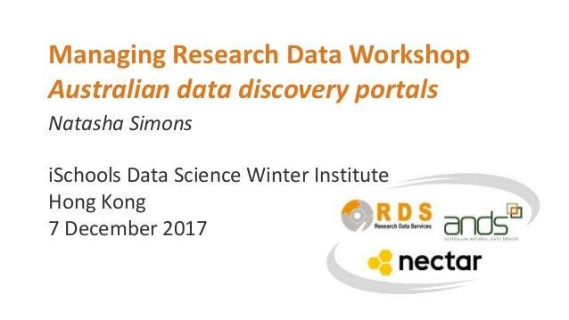 Natasha Simons Managing Research Data Workshop Australian data discovery portals iSchools Data Science Winter Institute Ho...