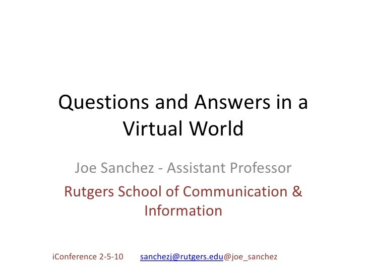 Questions and Answers in a Virtual World<br />Joe Sanchez - Assistant Professor<br />Rutgers School of Communication & Inf...