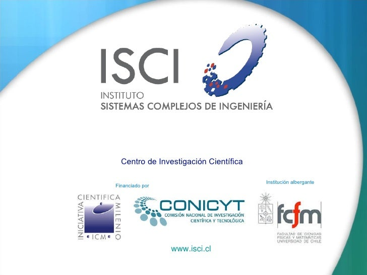 Institución albergante Financiado por Centro de Investigaci ón  C ient íf ica www.isci.cl