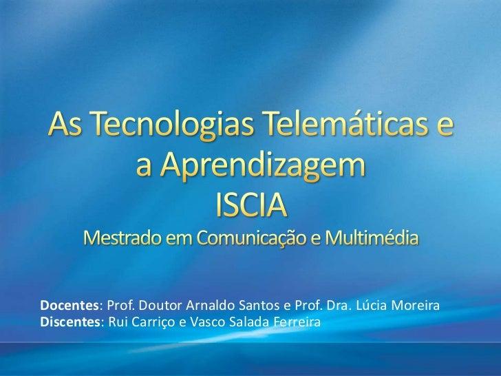Docentes: Prof. Doutor Arnaldo Santos e Prof. Dra. Lúcia MoreiraDiscentes: Rui Carriço e Vasco Salada Ferreira