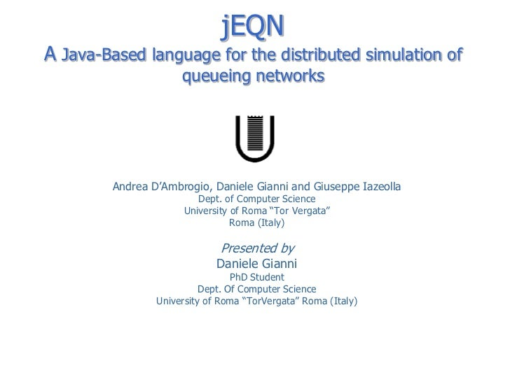 jEQNA Java-Based language for the distributed simulation of                      queueing networks         Andrea D'Ambrog...