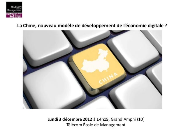 La Chine, nouveau modèle de développement de l'économie digitale ?             Lundi 3 décembre 2012 à 14h15, Grand Amphi ...