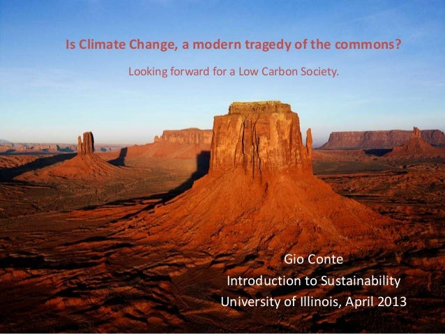Is Climate Change, a modern tragedy of the commons?         Looking forward for a Low Carbon Society.                     ...