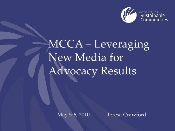 MCCA – Leveraging New Media for Advocacy Results<br />May 5-6, 2010<br />Teresa Crawford<br />