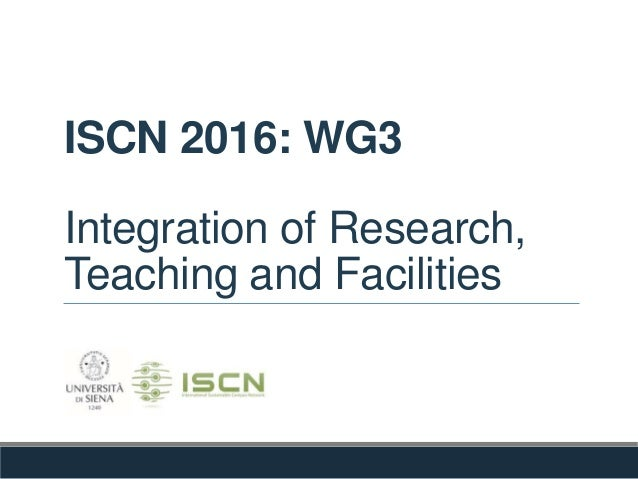 ISCN 2016: WG3 Integration of Research, Teaching and Facilities