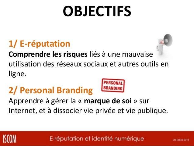 OBJECTIFS 1/ E-réputation Comprendre les risques liés à une mauvaise utilisation des réseaux sociaux et autres outils en l...