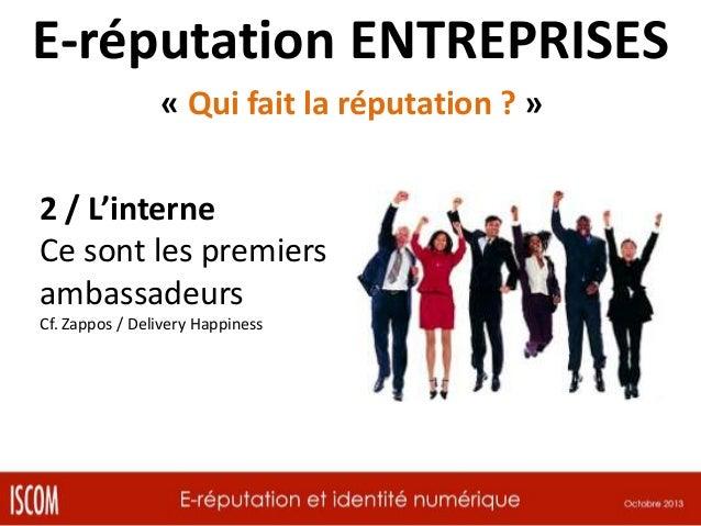 E-réputation ENTREPRISES « Qui fait la réputation ? » 3 / Les leaders d'opinion Ils prescrivent, et ils influent, via Twit...