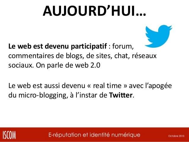 AUJOURD'HUI… Le web est devenu participatif : forum, commentaires de blogs, de sites, chat, réseaux sociaux. On parle de w...