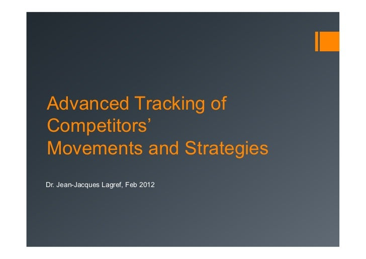 Advanced Tracking ofCompetitors'Movements and StrategiesDr. Jean-Jacques Lagref, Feb 2012