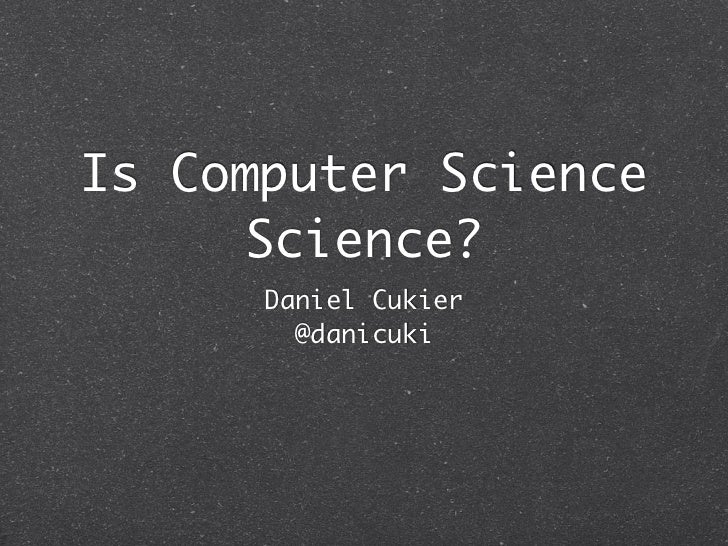 Is Computer Science     Science?      Daniel Cukier        @danicuki