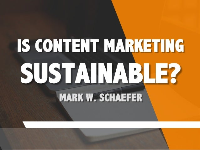 IS CONTENT MARKETING SUSTAINABLE? MARK W. SCHAEFER