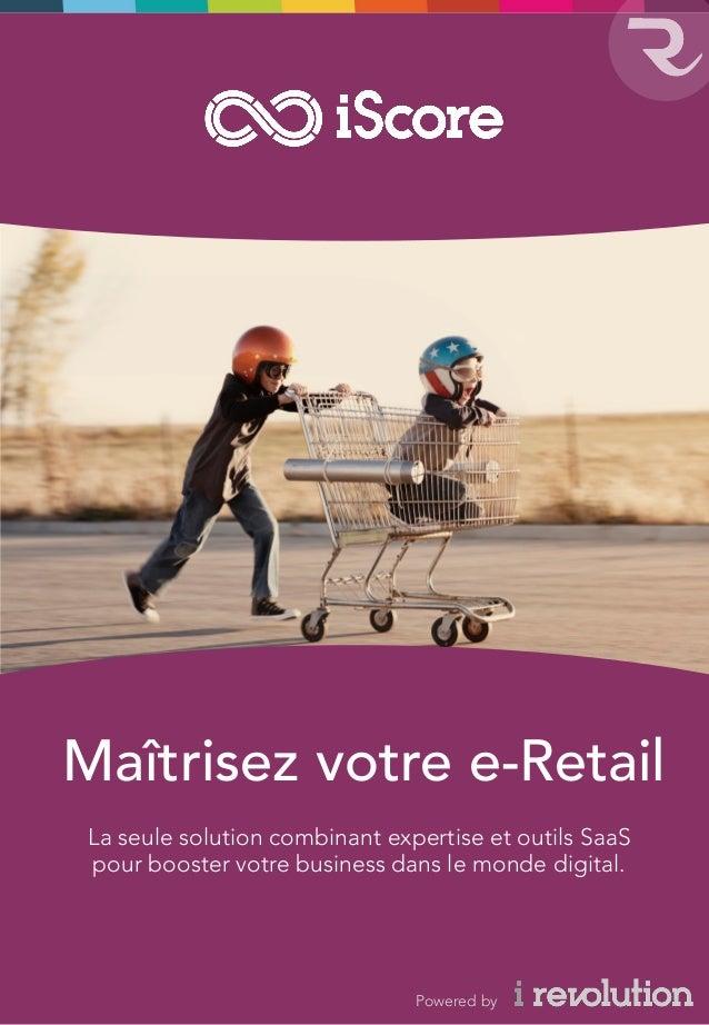 www.irevolution-group.com Maîtrisez votre e-Retail La seule solution combinant expertise et outils SaaS pour booster votre...