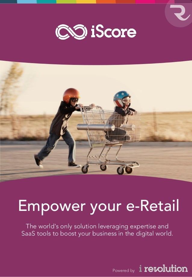 www.irevolution-group.com Empower your e-Retail The world's only solution leveraging expertise and SaaS tools to boost you...