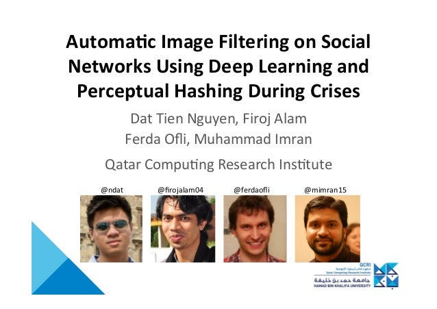 Automa'c	Image	Filtering	on	Social	 Networks	Using	Deep	Learning	and	 Perceptual	Hashing	During	Crises	 Dat	Tien	Nguyen,	F...