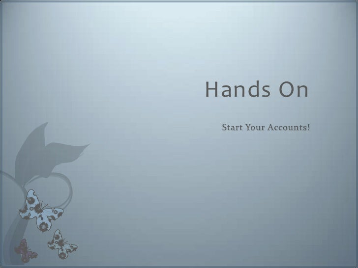 Hands On  Start Your Accounts!