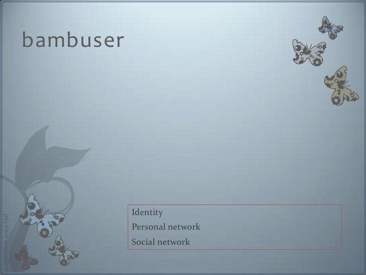 bambuser                                       Identity Copyright© 2009 SJul                                       Persona...