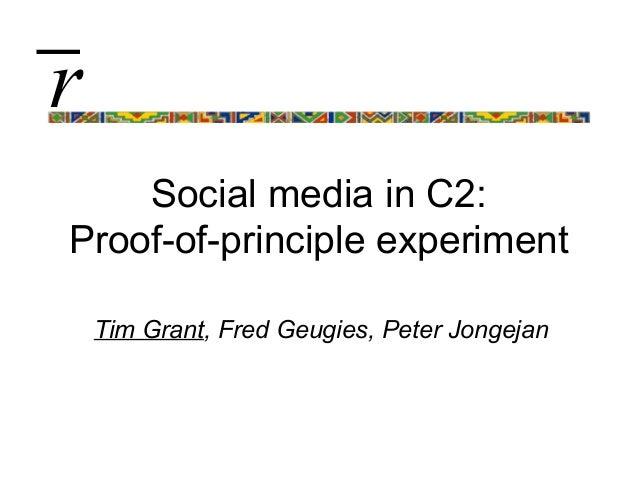 Social media in C2:Proof-of-principle experimentTim Grant, Fred Geugies, Peter Jongejanr̅