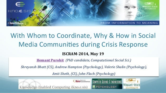 ! ! With!Whom!to!Coordinate,!Why!&!How!in!Social! Media!Communi8es!during!Crisis!Response!! ISCRAM'2014,-May-19! Hemant-Pu...