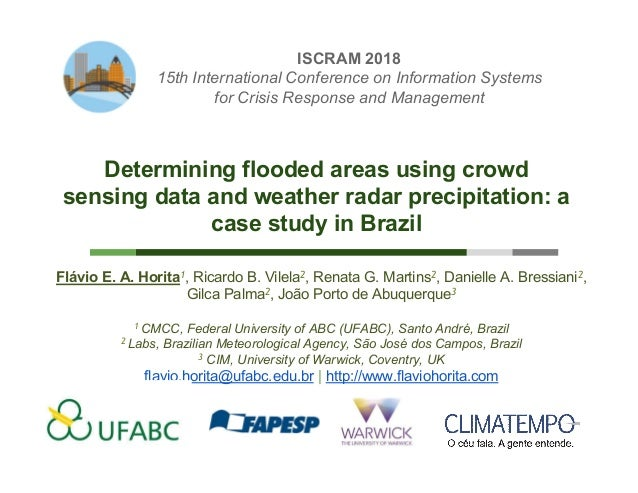 Determining flooded areas using crowd sensing data and weather radar precipitation: a case study in Brazil Dr. Flávio E. A...
