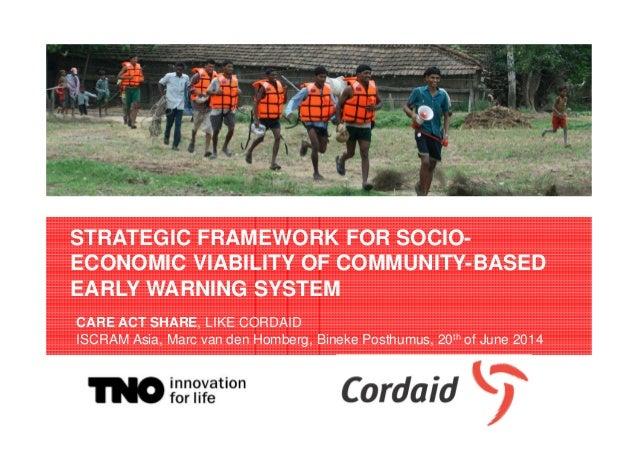 STRATEGIC FRAMEWORK FOR SOCIO- ECONOMIC VIABILITY OF COMMUNITY-BASED EARLY WARNING SYSTEM Marc van den Homberg 22 APRIL 20...
