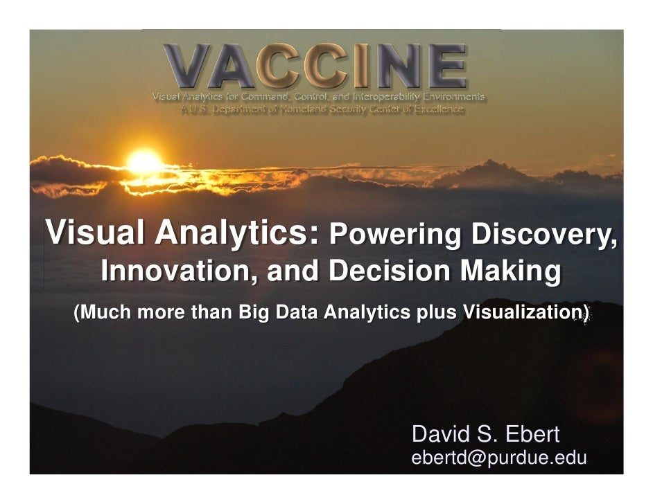 Visual Analytics: Powering Discovery,   Innovation, and Decision Making (Much more than Big Data Analytics plus Visualizat...