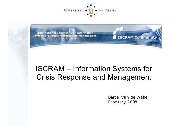 ISCRAM – Information Systems for Crisis Response and Management Bartel Van de Walle February 2008