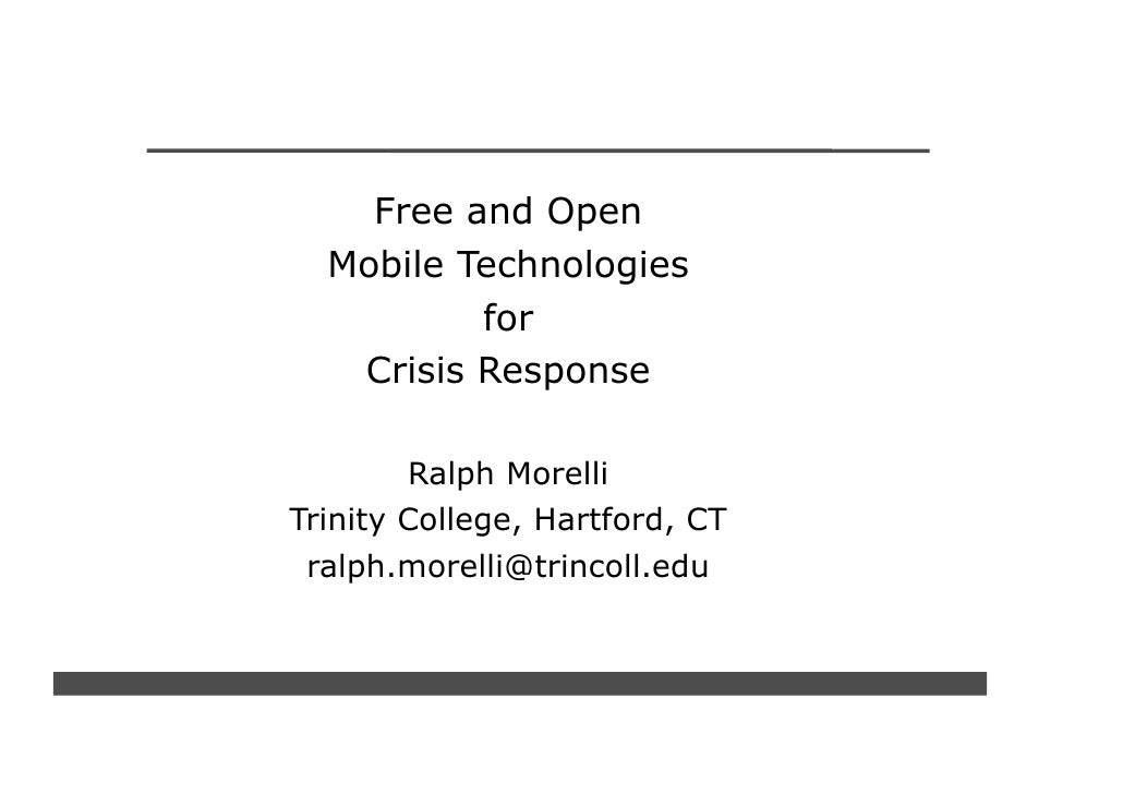 Free and Open   Mobile Technologies           for    Crisis Response          Ralph Morelli Trinity College, Hartford, CT ...