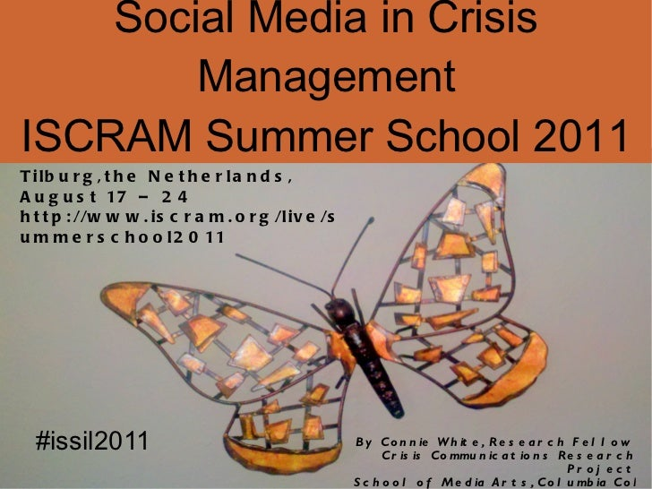 Social Media in Crisis Management ISCRAM Summer School 2011 By Connie White, Research Fellow   Crisis  Communications  Res...