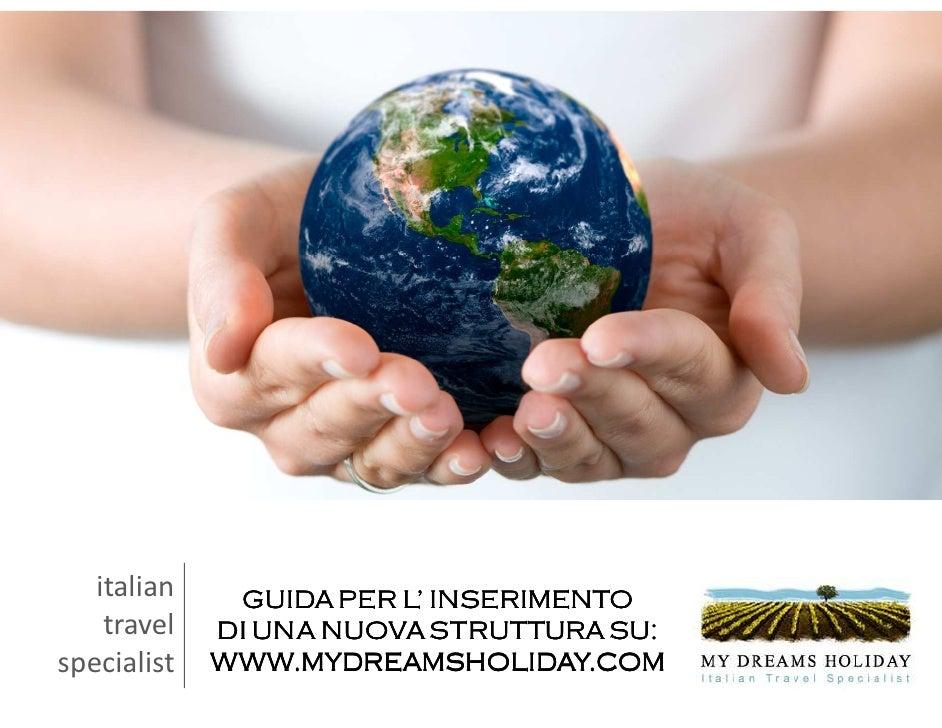 italian    GUIDA PER L' INSERIMENTO     travel   DI UNA NUOVA STRUTTURA SU: specialist   WWW.MYDREAMSHOLIDAY.COM