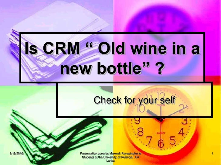 "Check for your self<br />Is CRM "" Old wine in a new bottle"" ?<br />3/19/2010<br />1<br />Presentation done by Maxwell Rana..."