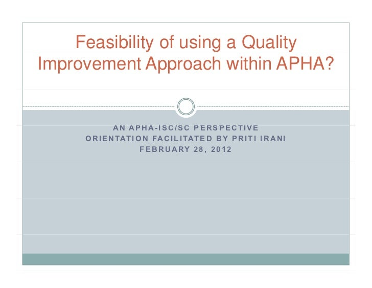 Feasibility of using a QualityImprovement Approach within APHA?              AN APHA-ISC/SC PERSPECTIVE     O R I E N TAT ...