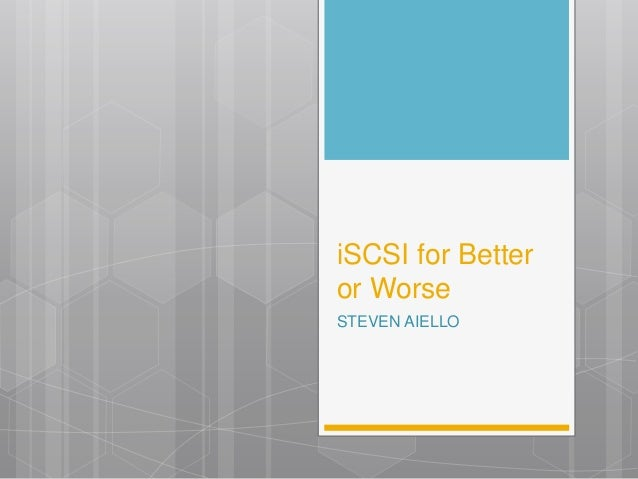 iSCSI for Better or Worse STEVEN AIELLO