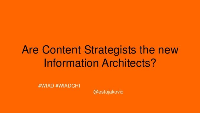 Are Content Strategists the new Information Architects? #WIAD #WIADCHI @estojakovic