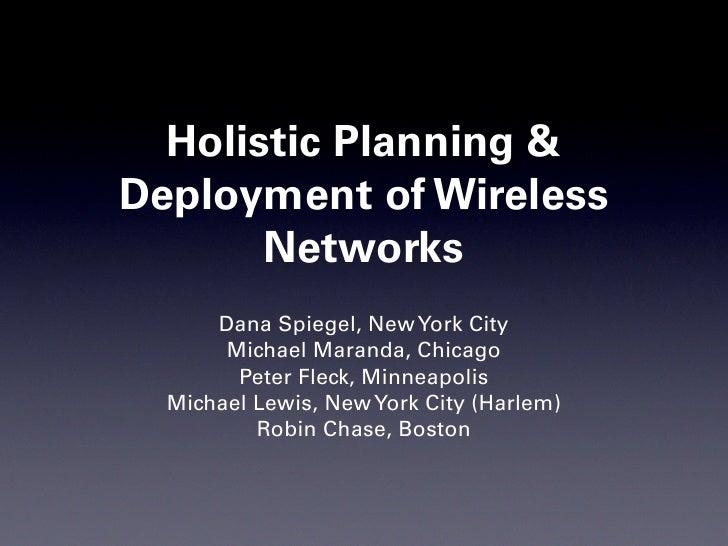 Holistic Planning & Deployment of Wireless        Networks       Dana Spiegel, New York City        Michael Maranda, Chica...