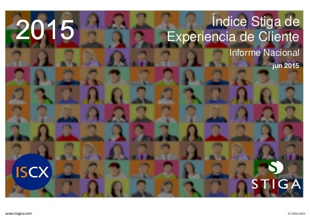 www.stigacx.com © STIGA 2015 Índice Stiga de Experiencia de Cliente Informe Nacional jun 2015