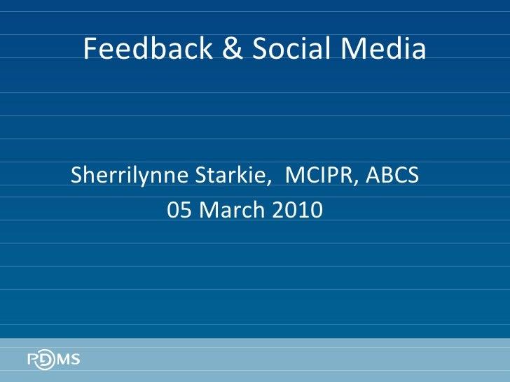 Feedback & Social Media Sherrilynne Starkie,  MCIPR, ABCS 05 March 2010