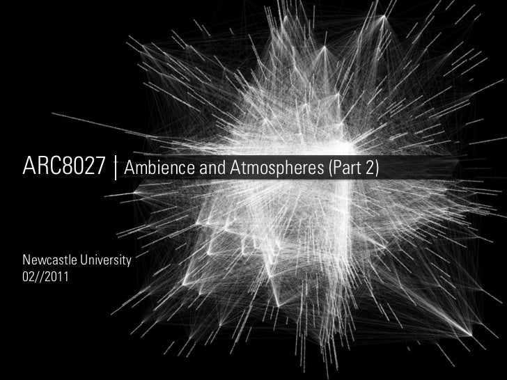 ARC8027   Ambience and Atmospheres (Part 2)Newcastle University02//2011