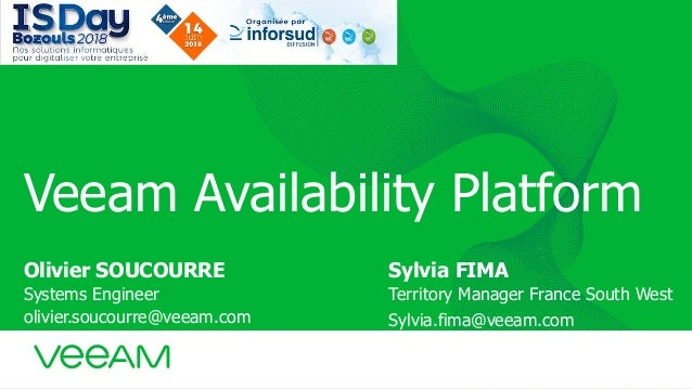 Veeam Availability Platform Olivier SOUCOURRE Systems Engineer olivier.soucourre@veeam.com Sylvia FIMA Territory Manager F...