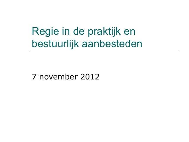 Regie in de praktijk enbestuurlijk aanbesteden7 november 2012