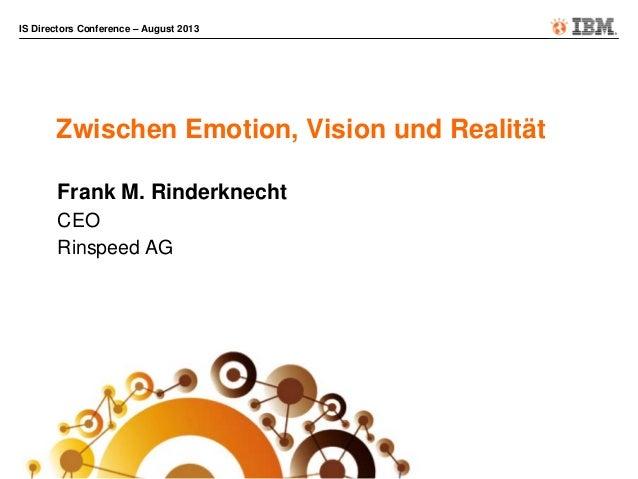 IS Directors Conference – August 2013 Zwischen Emotion, Vision und Realität Frank M. Rinderknecht CEO Rinspeed AG