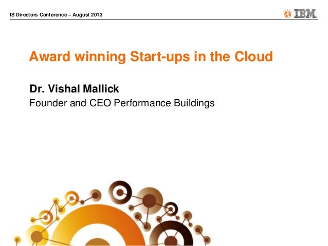 IS Directors Conference – August 2013 Award winning Start-ups in the Cloud Dr. Vishal Mallick Founder and CEO Performance ...