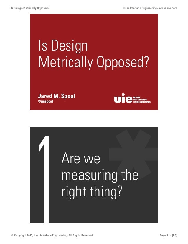 @jmspool Jared M. Spool Is Design Metrically Opposed? 1Are we measuring the right thing? Is Design Metrically Opposed? Use...