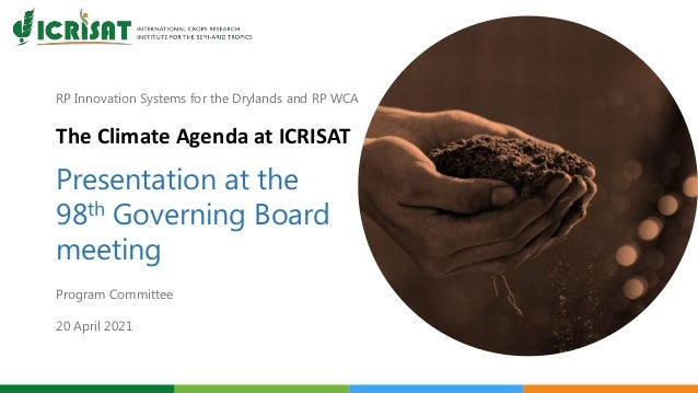 RP Innovation Systems for the Drylands and RP WCA The Climate Agenda at ICRISAT Presentation at the 98th Governing Board m...