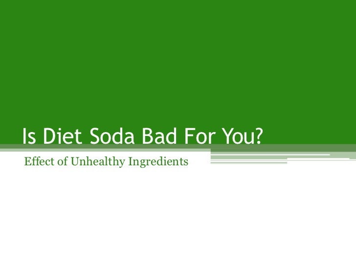 Is Diet Soda Bad For You?<br />Effect of Unhealthy Ingredients<br />