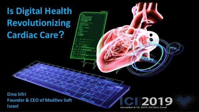 Is Digital Health Revolutionizing Cardiac Care? Dina Sifri Founder & CEO of MedDev Soft Israel