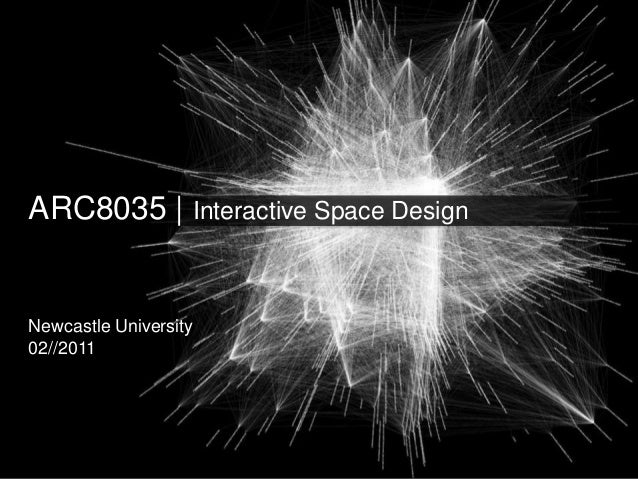 ARC8035 | Interactive Space Design Newcastle University 02//2011