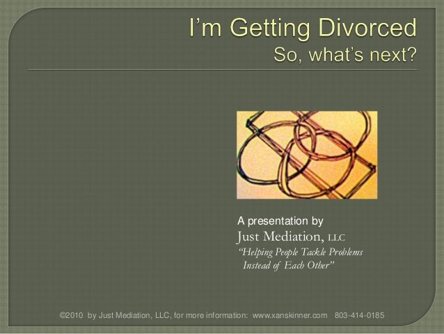 ©2010 by Just Mediation, LLC, for more information: www.xanskinner.com 803-414-0185 A presentation by Just Mediation, LLC ...