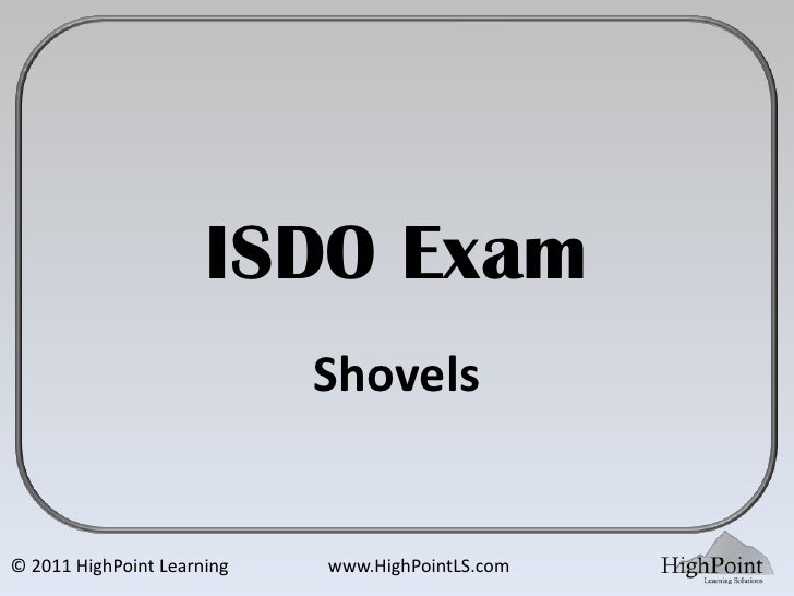 ISDO Exam                            Shovels© 2011 HighPoint Learning   www.HighPointLS.com