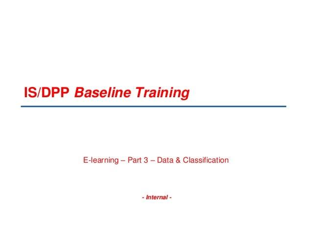 - Internal - IS/DPP Baseline Training E-learning – Part 3 – Data & Classification